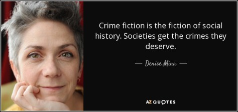 quote-crime-fiction-is-the-fiction-of-social-history-societies-get-the-crimes-they-deserve-denise-mina-101-89-91
